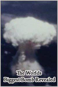 The Worlds Biggest Bomb Revealed