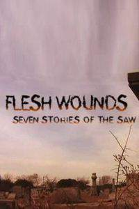 Flesh Wounds: Seven Stories of the Saw