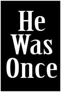 He Was Once