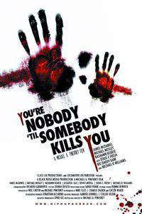 You're Nobody 'til Somebody Kills You