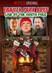Trailer Park Boys: Live at the North Pole