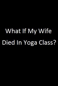 What If My Wife Died In Yoga Class?