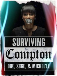 Surviving Compton: Dre, Suge & Michel'le (Girl from Compton)