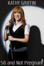 Kathy Griffin: 50 & Not Pregnant